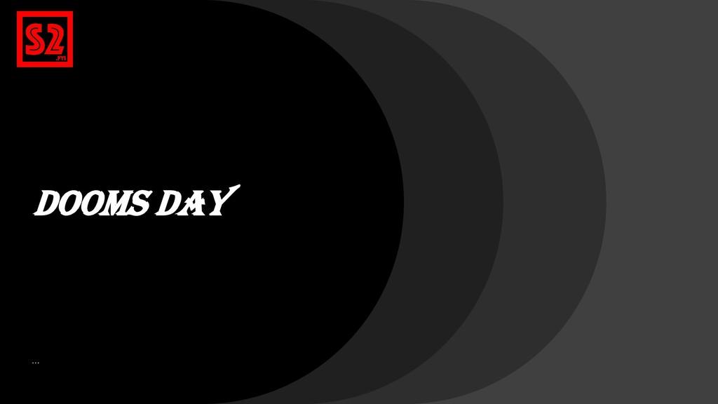 Dooms Day …