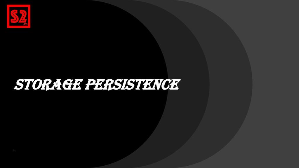 Storage Persistence …