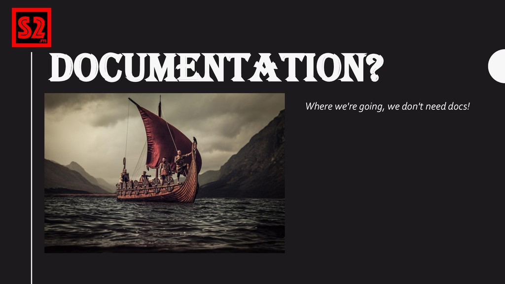 DOCUMENTATION? Where we're going, we don't need...