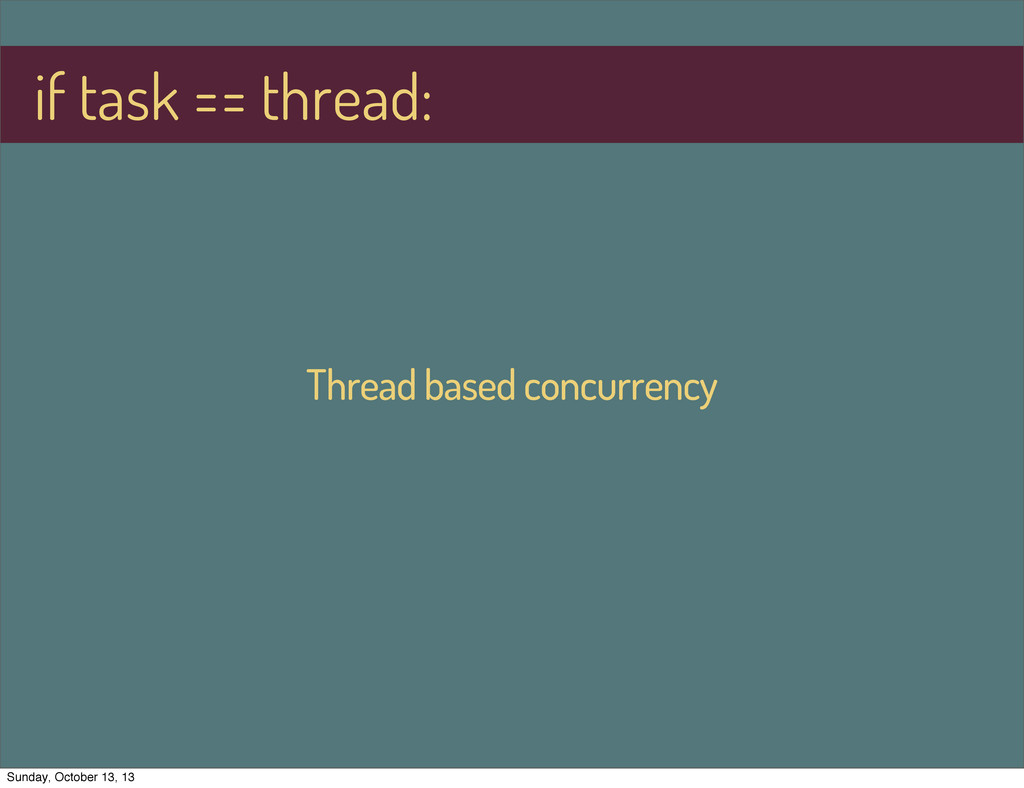 Thread based concurrency if task == thread: Sun...