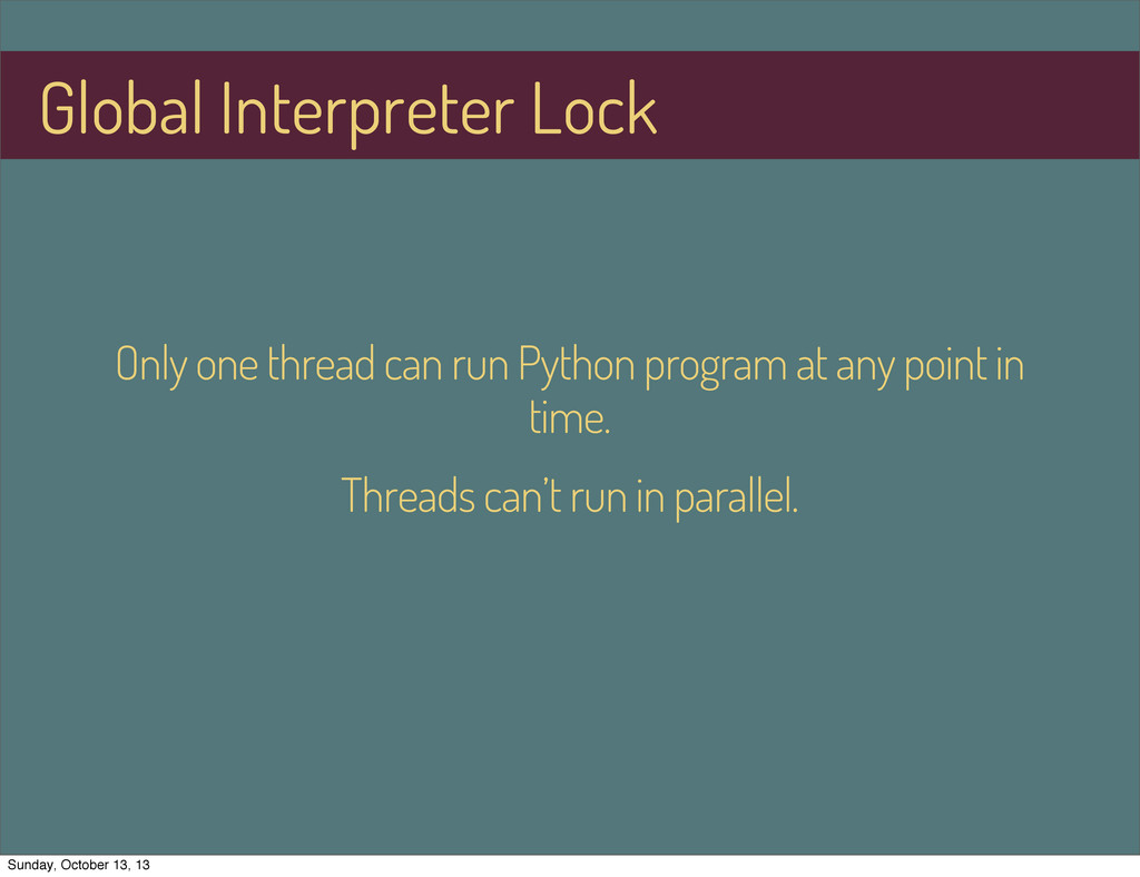Only one thread can run Python program at any p...