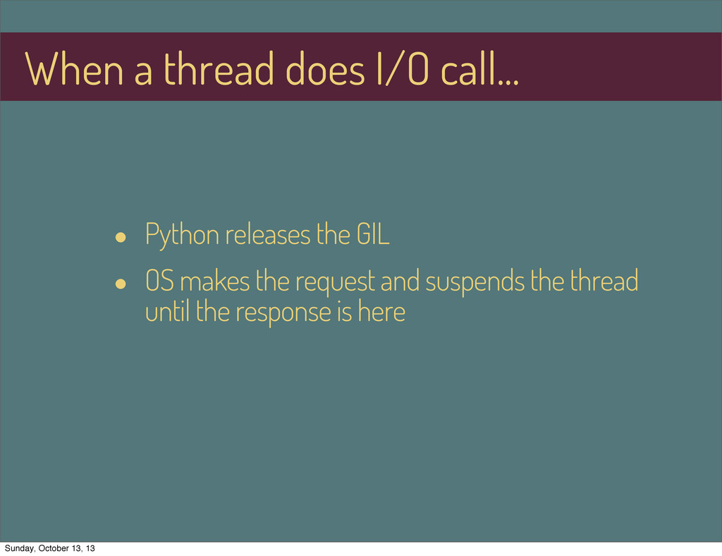 • Python releases the GIL • OS makes the reques...