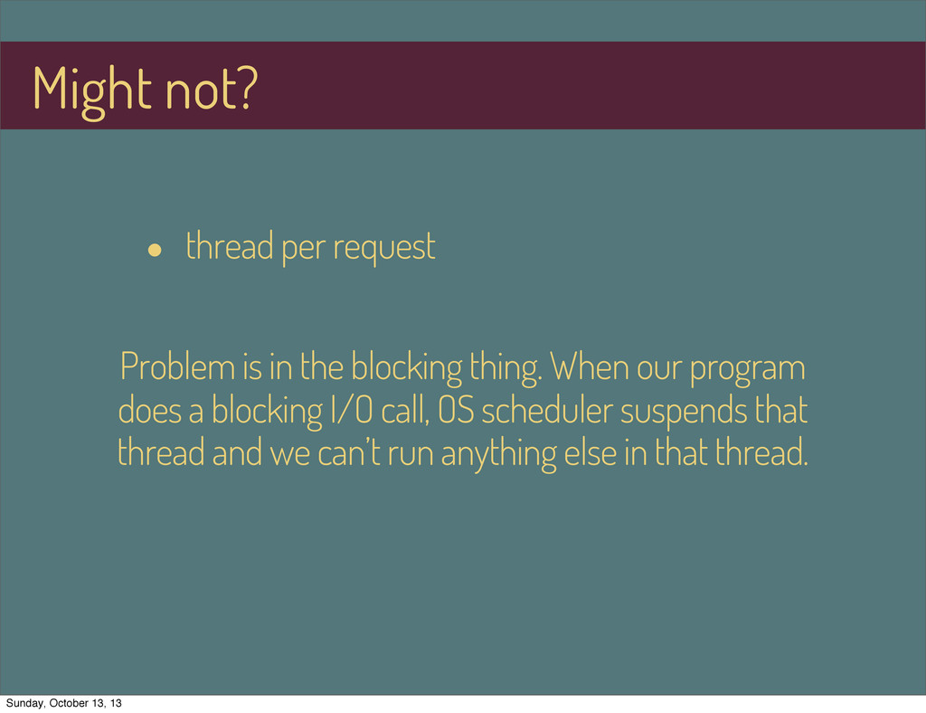 • thread per request Problem is in the blocking...