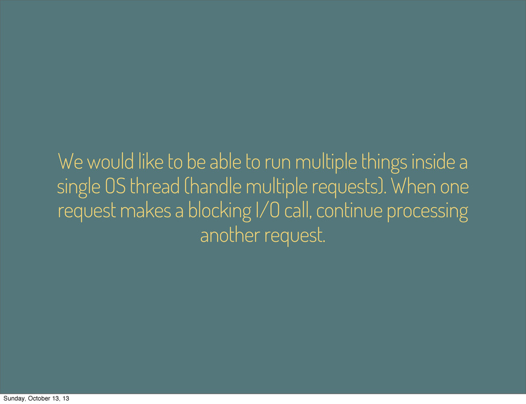 We would like to be able to run multiple things...