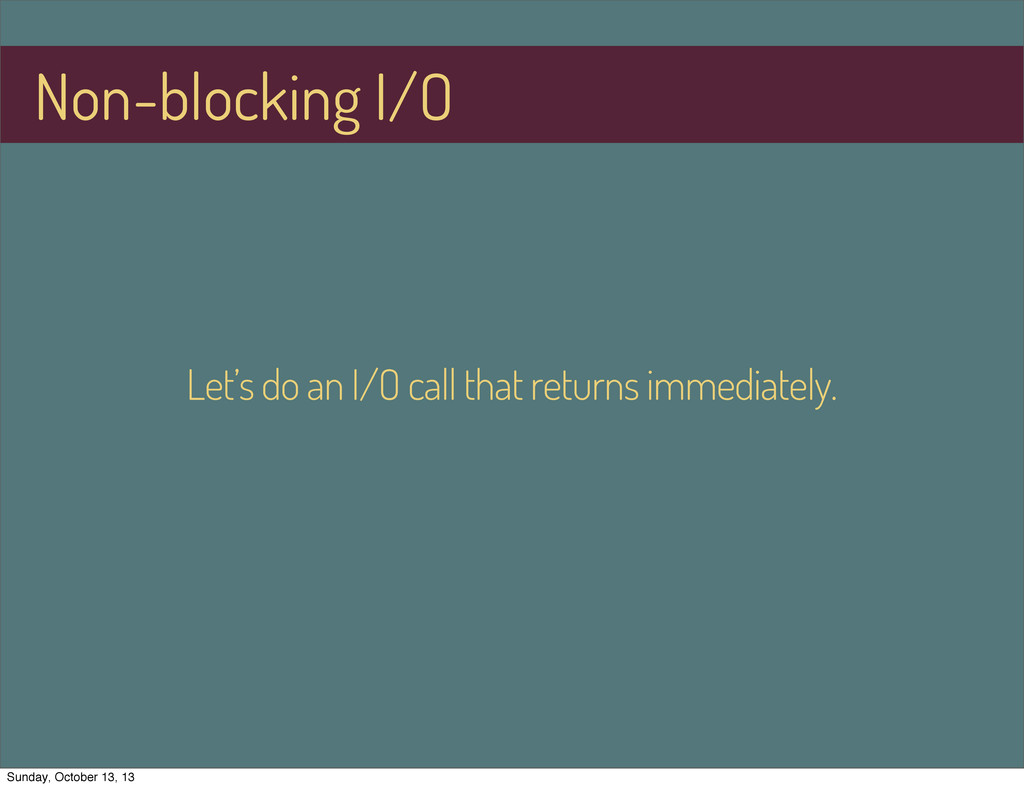 Non-blocking I/O Let's do an I/O call that retu...