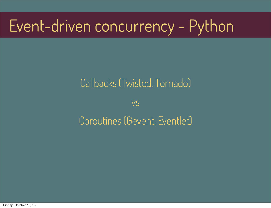Callbacks (Twisted, Tornado) vs Coroutines (Gev...