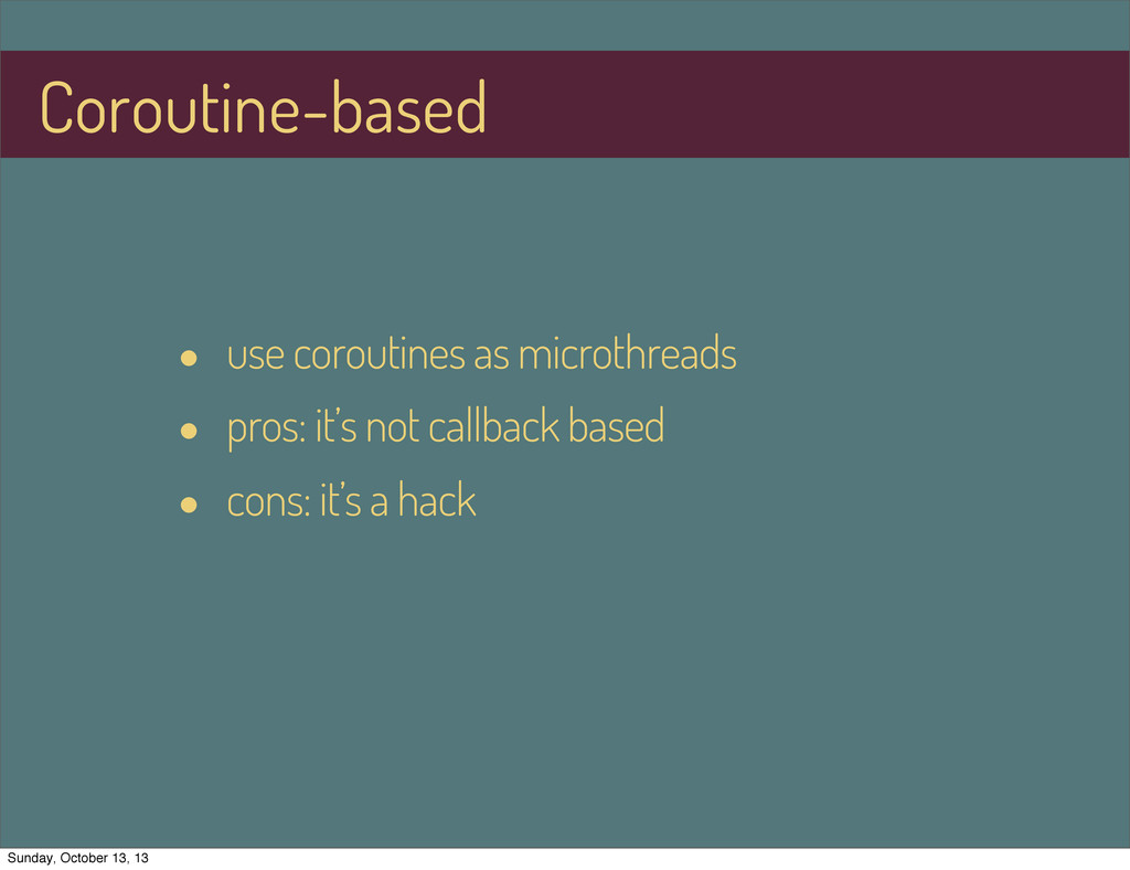 • use coroutines as microthreads • pros: it's n...
