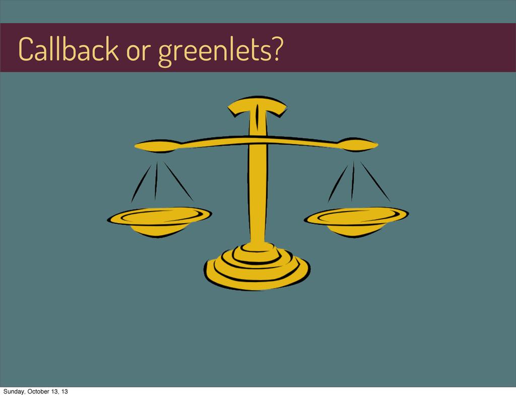 Callback or greenlets? Sunday, October 13, 13