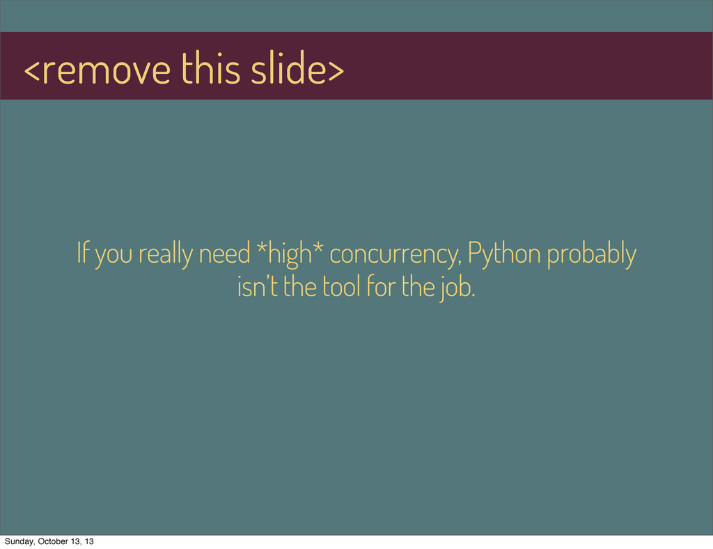If you really need *high* concurrency, Python p...