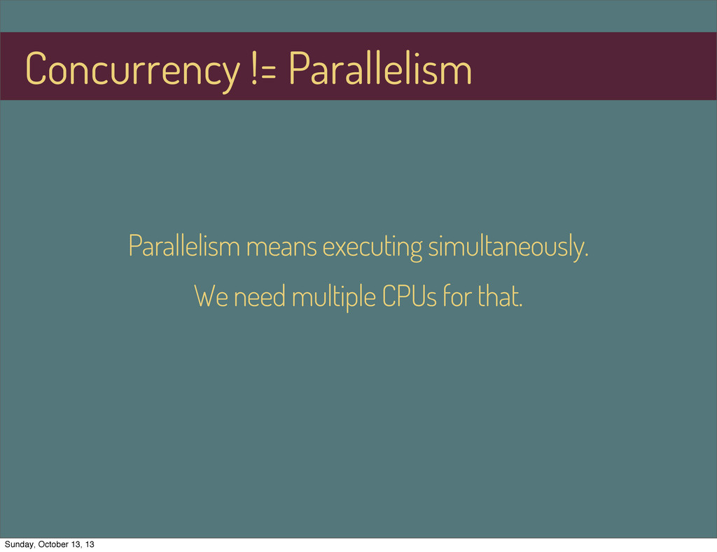 Parallelism means executing simultaneously. We ...