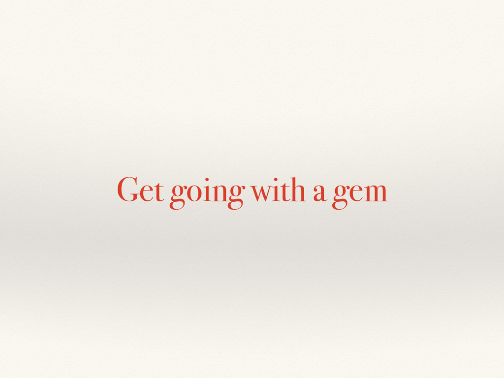 Get going with a gem