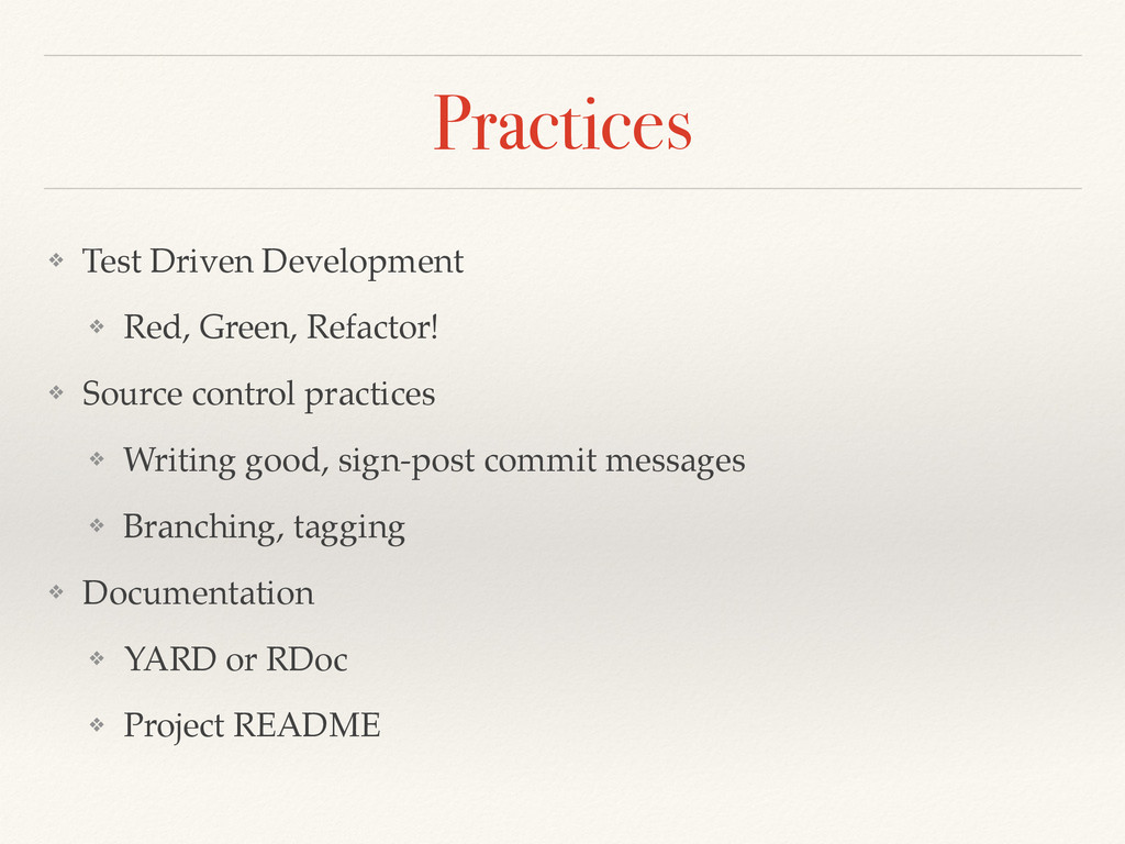 Practices ❖ Test Driven Development! ❖ Red, Gre...