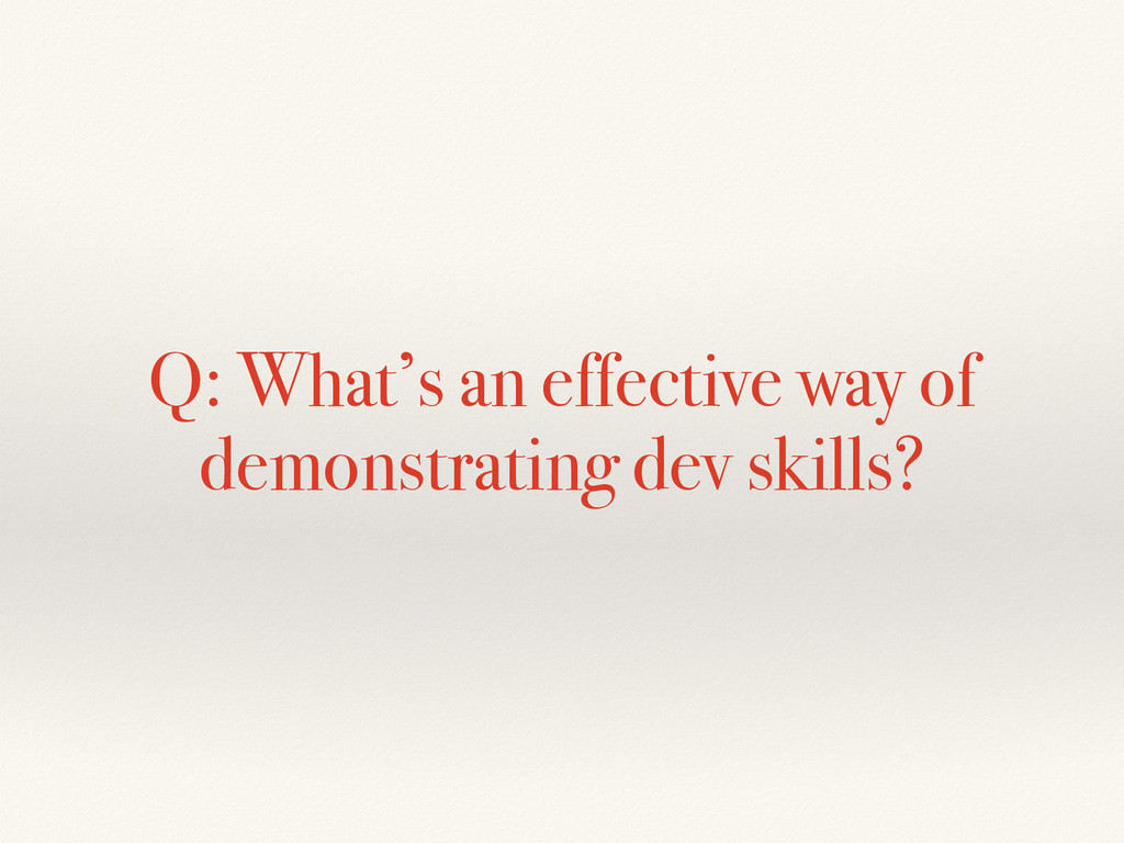 Q: What's an effective way of demonstrating dev...
