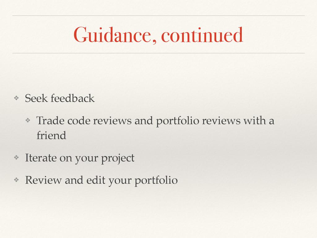 Guidance, continued ❖ Seek feedback! ❖ Trade co...