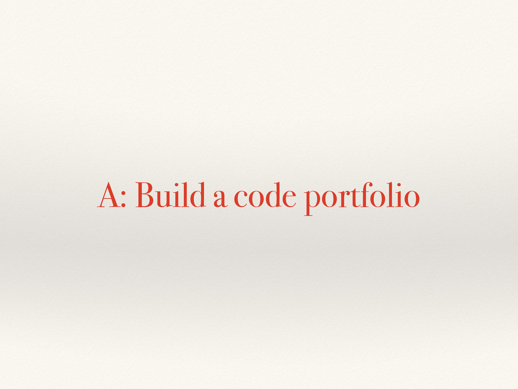 A: Build a code portfolio