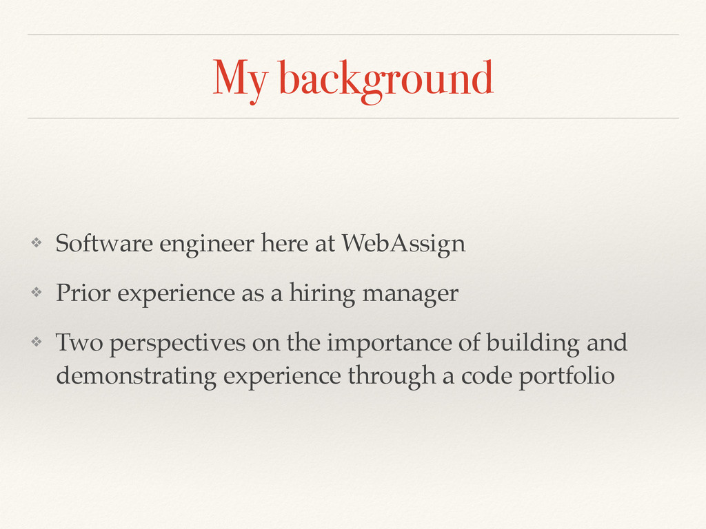 My background ❖ Software engineer here at WebAs...