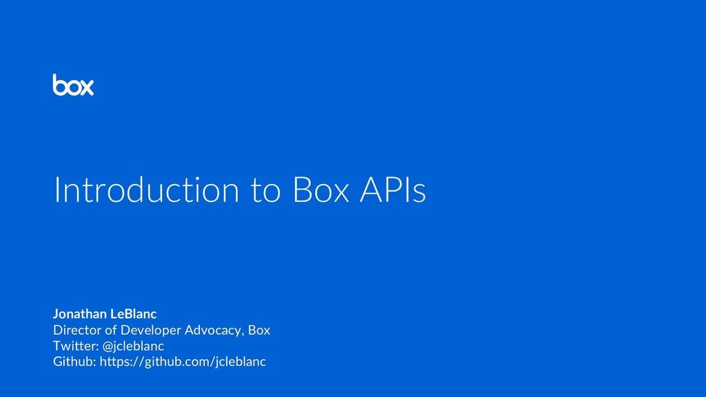 Introduction to Box APIs Jonathan LeBlanc Direc...