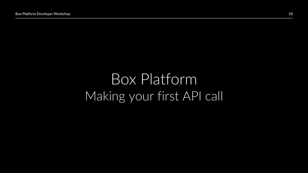 18 Box Platform Developer Workshop Box Platform...