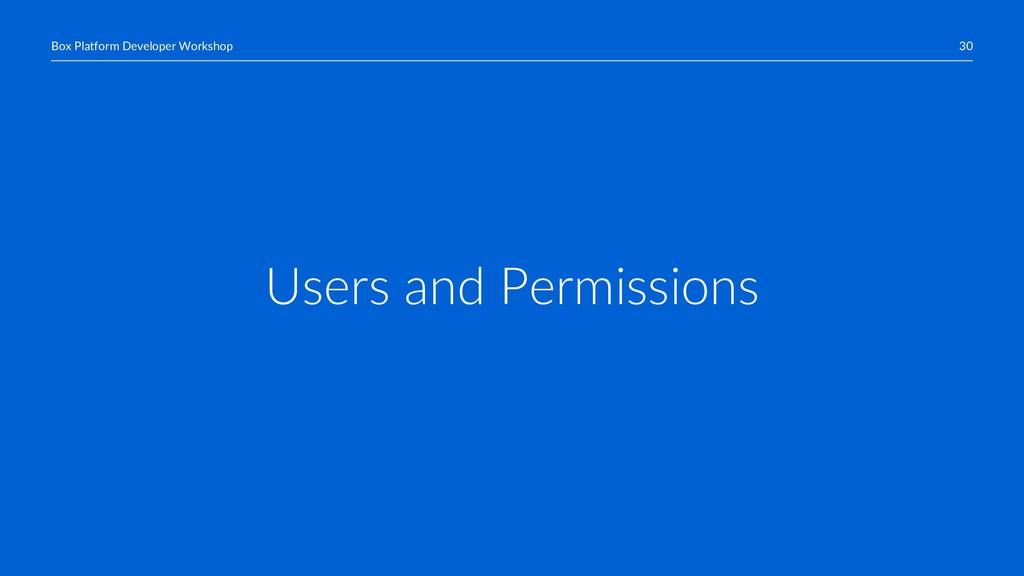 30 Box Platform Developer Workshop Users and Pe...