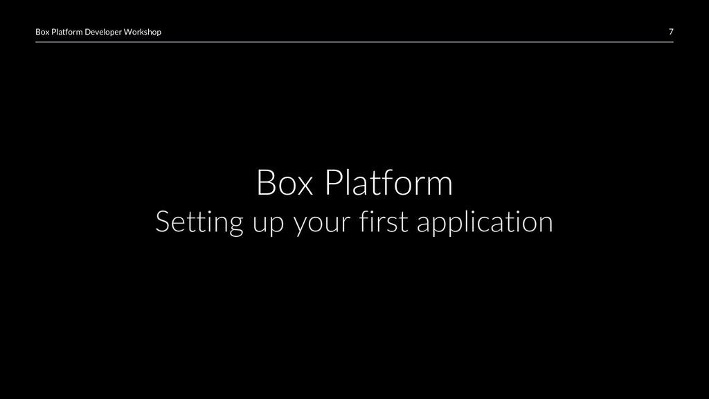 7 Box Platform Developer Workshop Box Platform ...