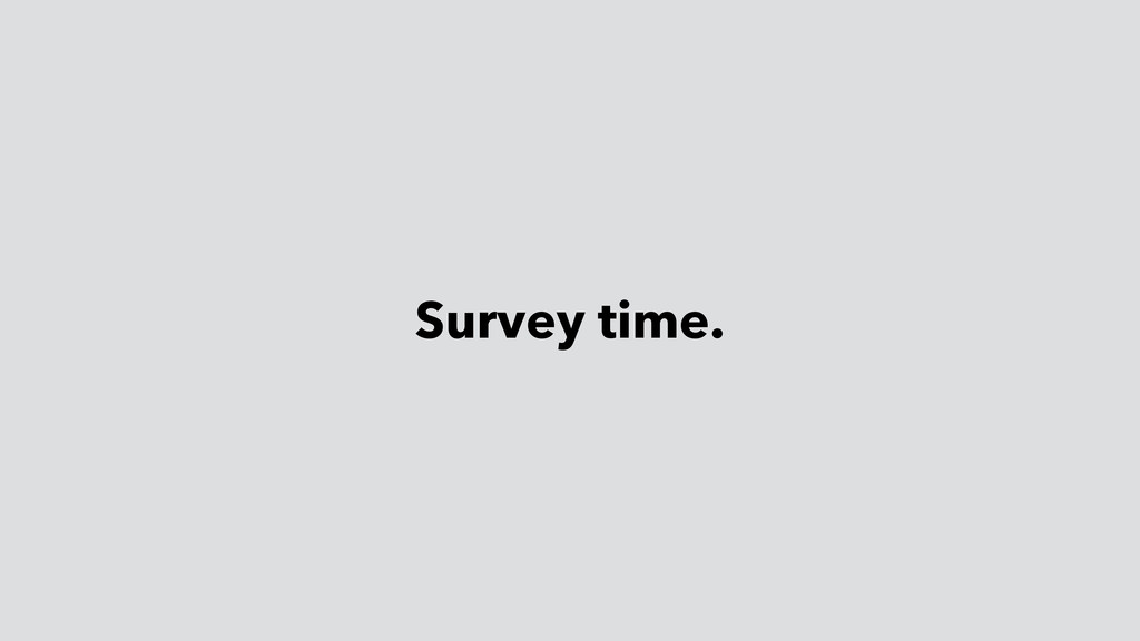 Survey time.