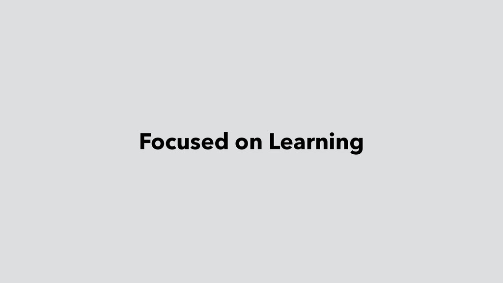 Focused on Learning