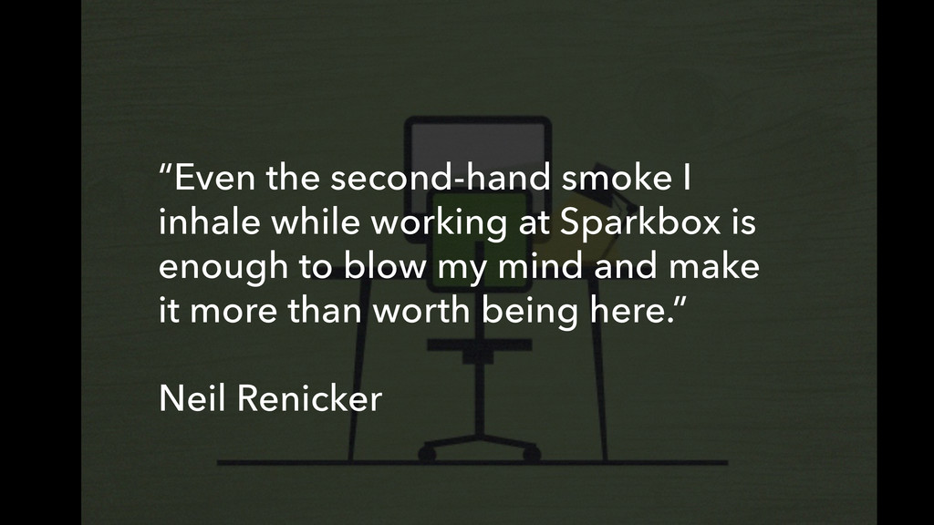 """Even the second-hand smoke I inhale while work..."