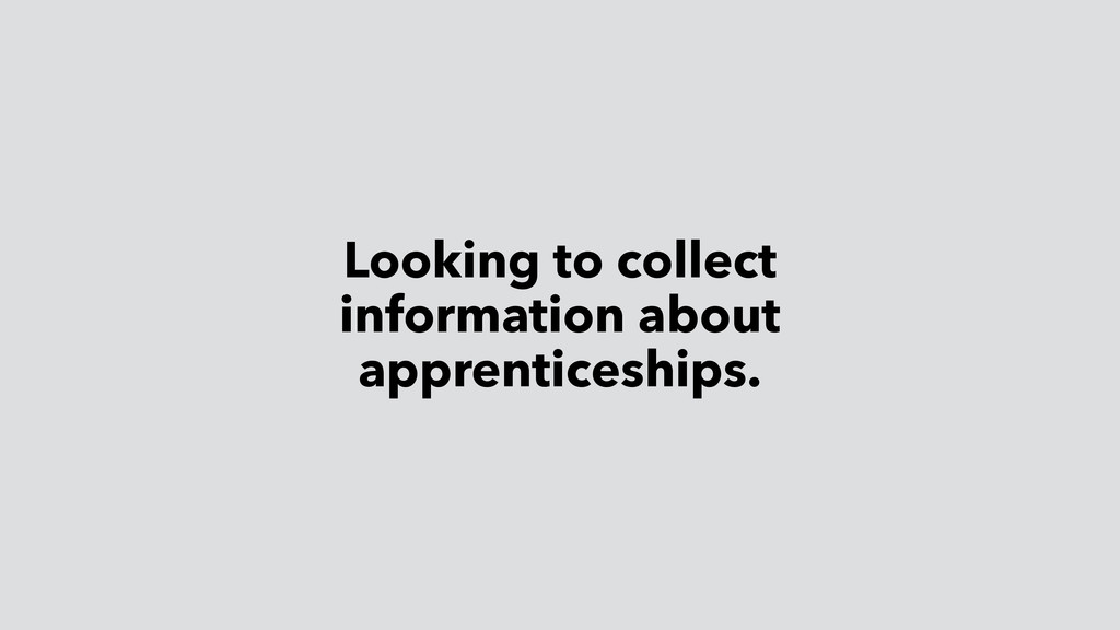 Looking to collect information about apprentice...