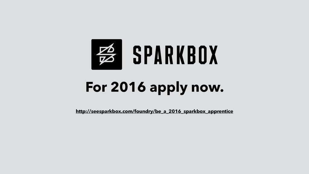 For 2016 apply now. http://seesparkbox.com/foun...