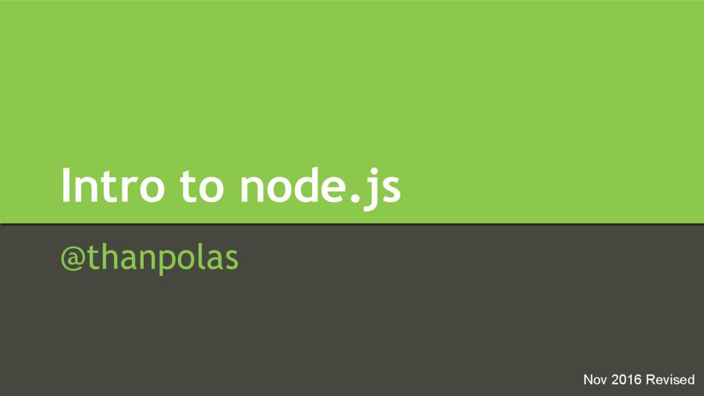 Intro to node.js @thanpolas Nov 2016 Revised