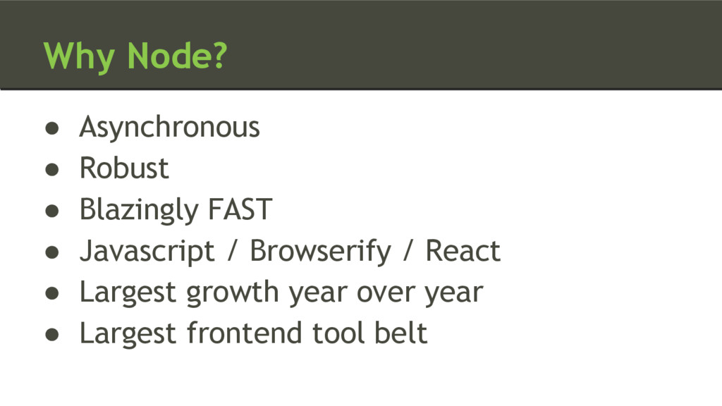 Why Node? ● Asynchronous ● Robust ● Blazingly F...