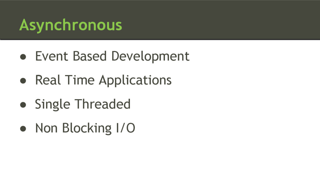 Asynchronous ● Event Based Development ● Real T...