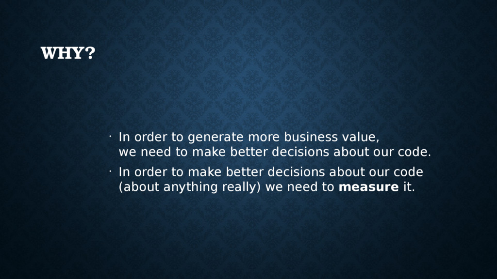 WHY? • In order to generate more business value...