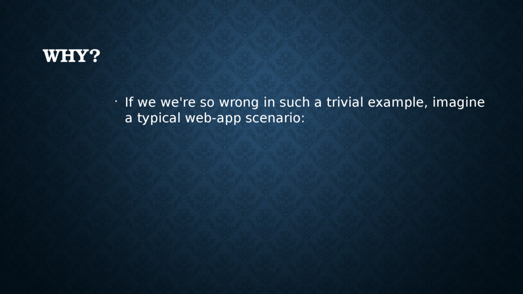 WHY? • If we we're so wrong in such a trivial e...