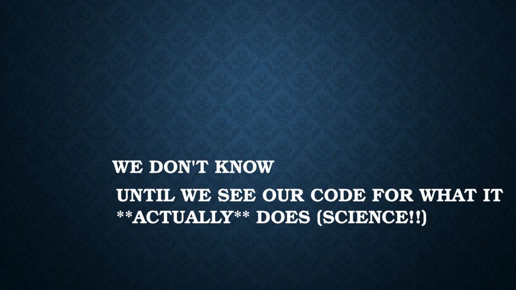 WE DON'T KNOW UNTIL WE SEE OUR CODE FOR WHAT IT...