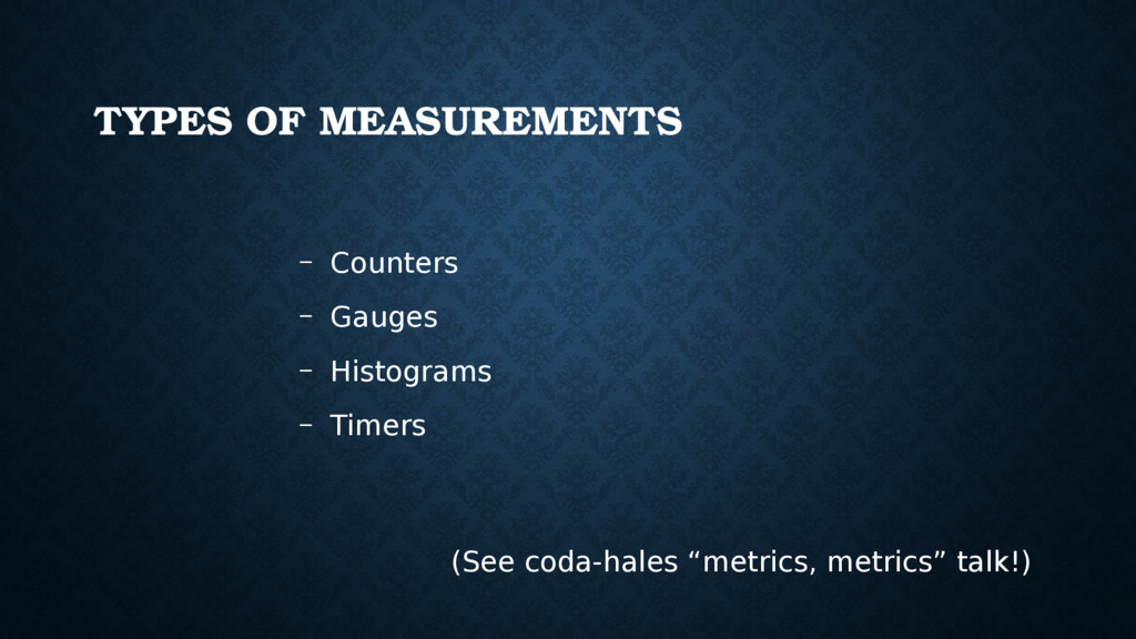 TYPES OF MEASUREMENTS – Counters – Gauges – His...