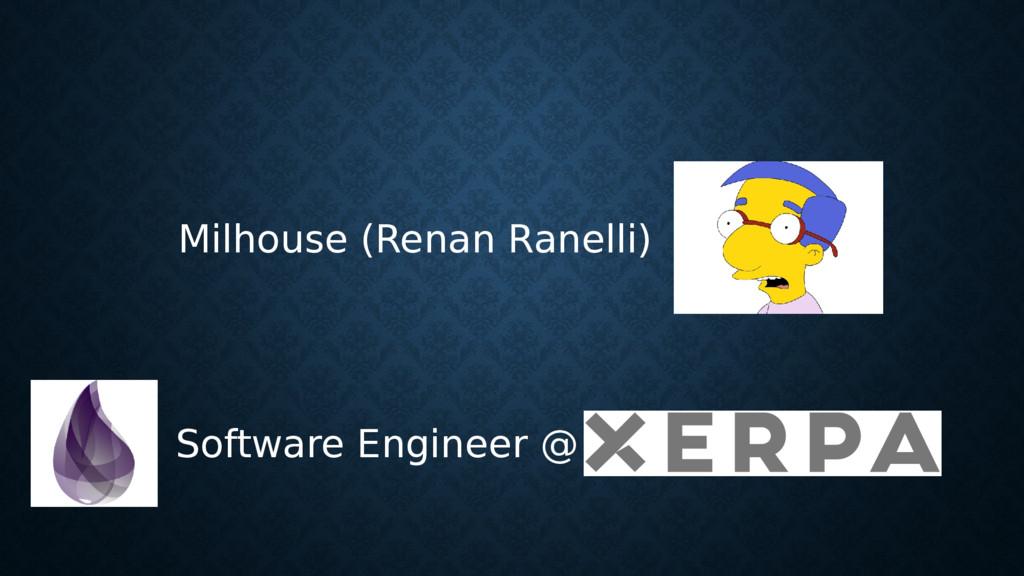 Software Engineer @ Milhouse (Renan Ranelli)
