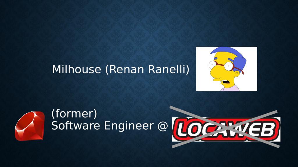 (former) Software Engineer @ Milhouse (Renan Ra...