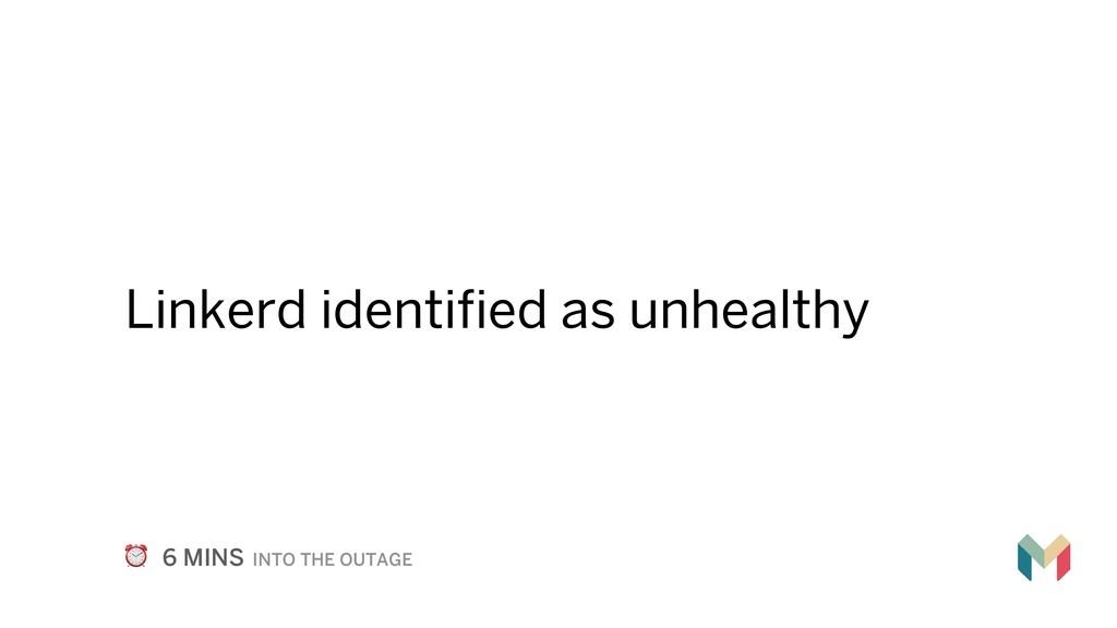 Linkerd identified as unhealthy ⏰ 6 MINS INTO T...