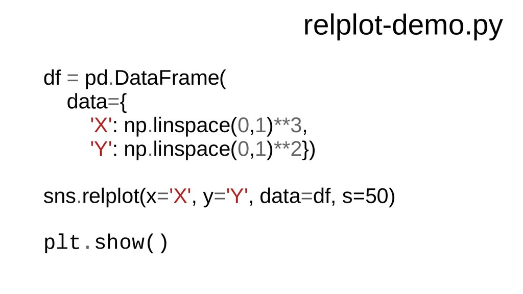 relplot-demo.py df = pd.DataFrame( data={ 'X': ...