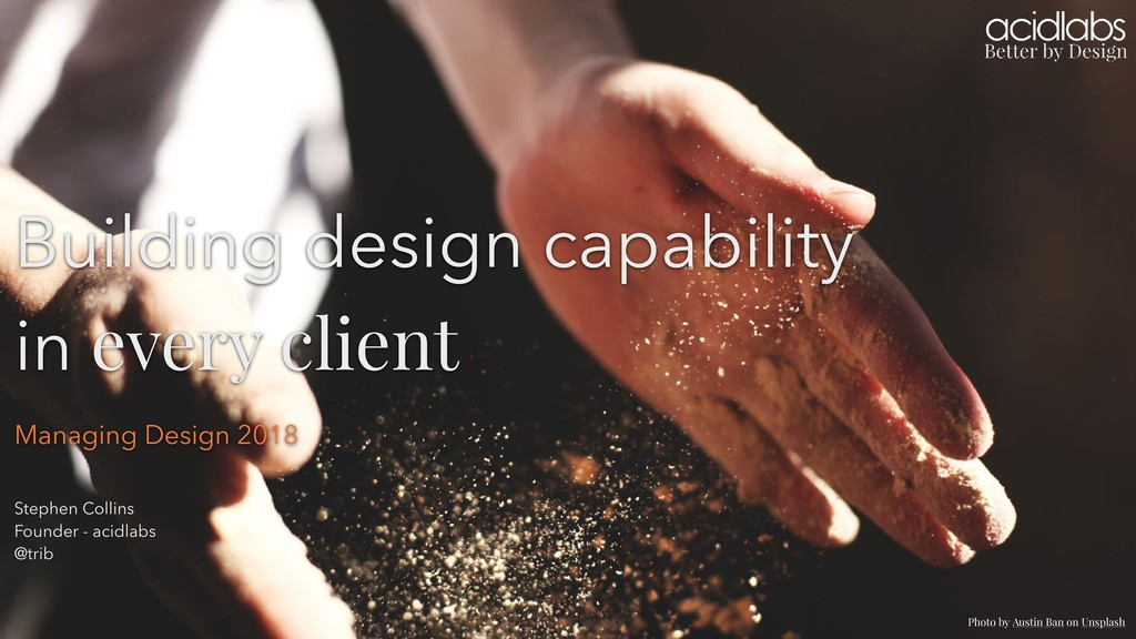 Building design capability in every client Ste...