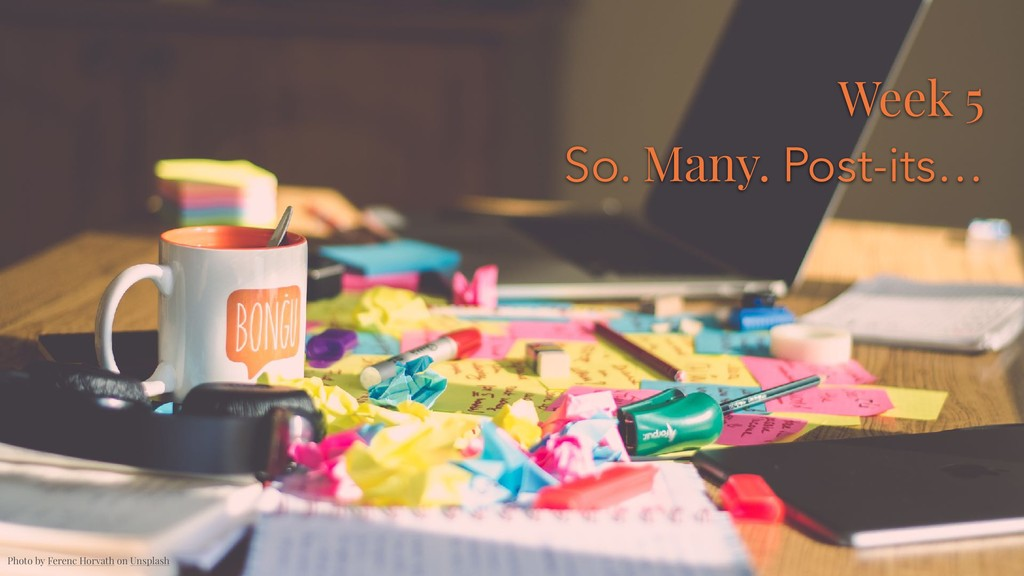 Week 5 So. Many. Post-its… Photo by Ferenc Hor...