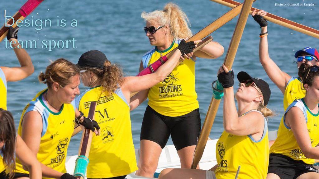 Design is a team sport Photo by Quino Al on Un...