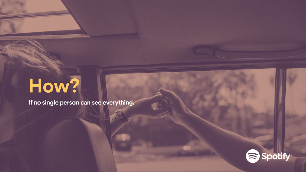 If no single person can see everything. How?