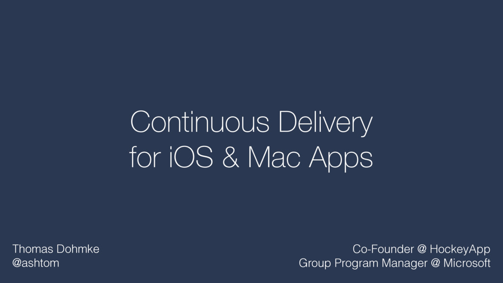 Continuous Delivery for iOS & Mac Apps Thomas D...