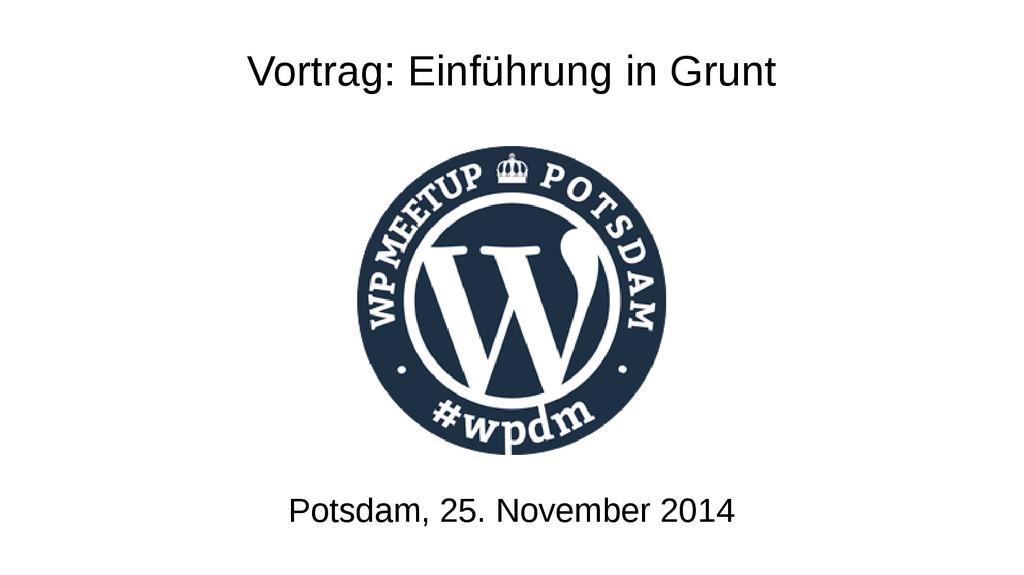 Vortrag: Einführung in Grunt Potsdam, 25. Novem...