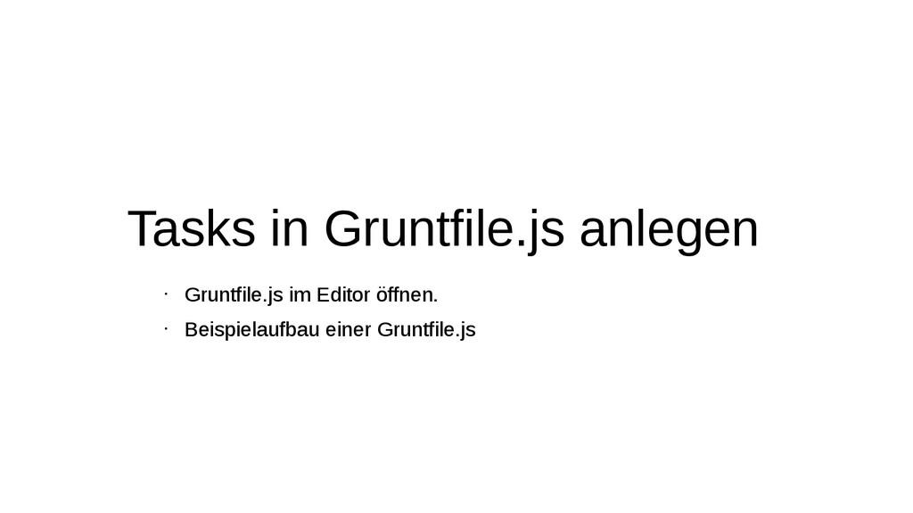 Tasks in Gruntfile.js anlegen • Gruntfile.js im...
