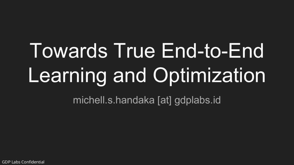 Towards True End-to-End Learning and Optimizati...