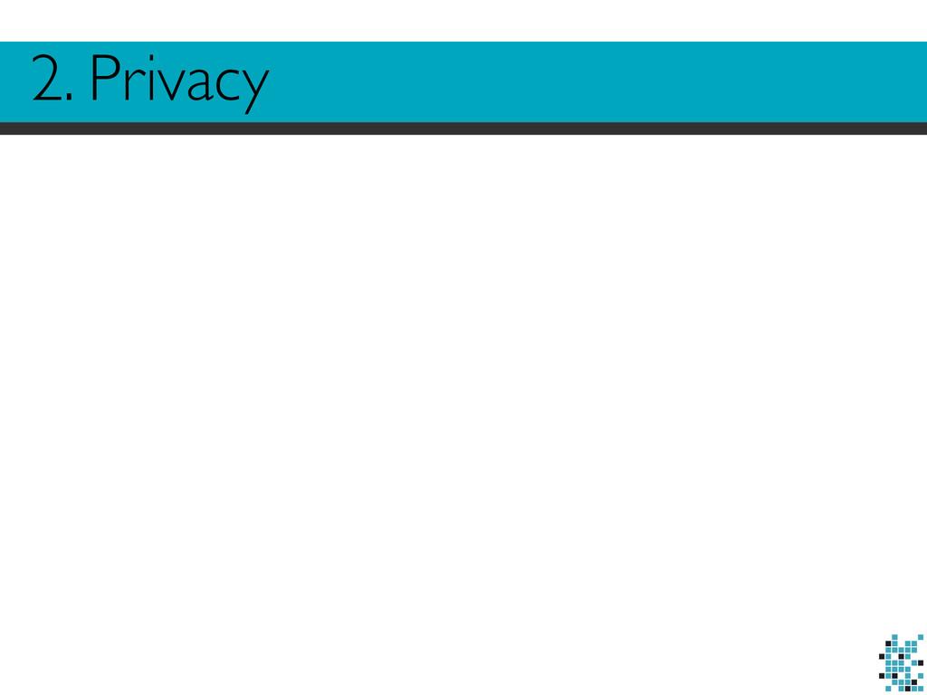 2. Privacy