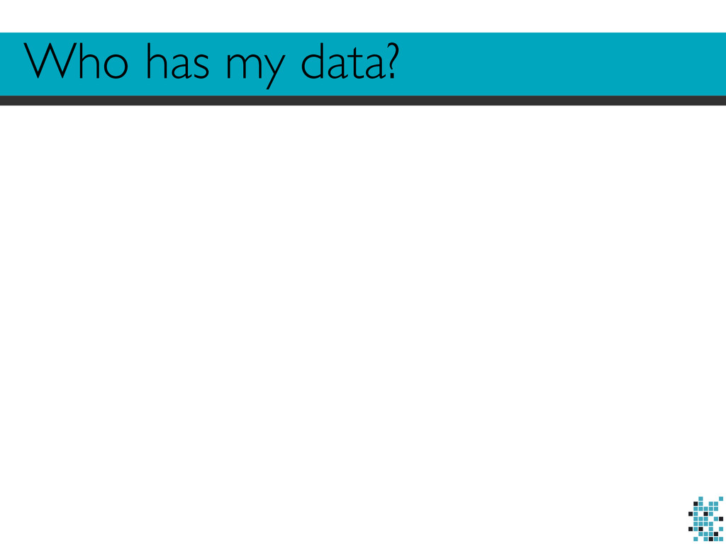 Who has my data?